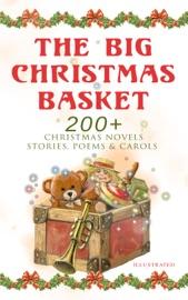The Big Christmas Basket 200 Christmas Novels Stories Poems Carols