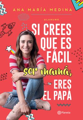 Si crees que es fácil ser mamá, eres el papá - Ana María Medina book
