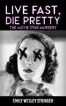 Live Fast, Die Pretty (The Movie Star Murders Book 1)