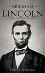 Abraham Lincoln: A Life From Beginning to End