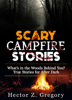 Hector Z. Gregory - Scary Campfire Stories: What's in the Woods Behind You? True Stories for After Dark artwork
