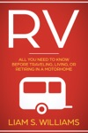RV All You Need To Know Before Traveling Living Or Retiring In A Motorhome
