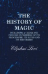 The History Of Magic - Including A Clear And Precise Exposition Of Its Procedure Its Rites And Its Mysteries