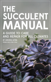 The Succulent Manual: A Guide to Care and Repair for All Climates book