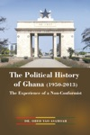 The Political History Of Ghana 1950-2013