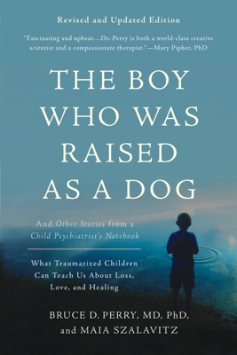 The Boy Who Was Raised as a Dog - Bruce D. Perry & Maia Szalavitz book