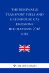 The Renewable Transport Fuels And Greenhouse Gas Emissions Regulations 2018 UK