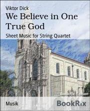 We Believe In One True God