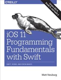 iOS 11 Programming Fundamentals with Swift - Matt Neuburg