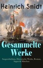 Gesammelte Werke: Seegeschichten, Historische Werke, Roman, Sagen & Märchen