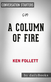 A Column of Fireby Ken Follett: Conversation Starters book