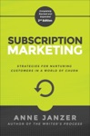 Subscription Marketing Strategies For Nurturing Customers In A World Of Churn