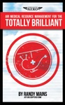 Air Medical Resource Management For The Totally Brilliant