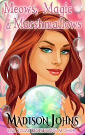 Meows, Magic, & Marshmallows book