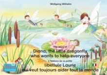 L'histoire de la petite libellule Laurie qui veut toujours aider tout le monde. Francais-Anglais. / The story of Diana, the little dragonfly who wants to help everyone. French-English.
