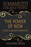 The Power Of Now - Summarized For Busy People A Guide To Spiritual Enlightenment