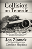 Collision on Tenerife: The How and Why of the World's Worst Aviation Disaster - Jon Ziomek & Caroline Hopkins
