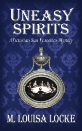 Uneasy Spirits: A Victorian San Francisco Mystery