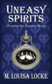 Uneasy Spirits: A Victorian San Francisco Mystery book