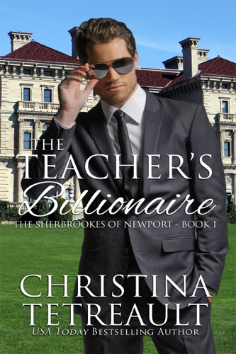The Teacher's Billionaire - Christina Tetreault - Christina Tetreault