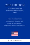 Ocean Transportation Intermediary Licensing And Financial Responsibility Requirements And General Duties US Federal Maritime Commission Regulation FMC 2018 Edition