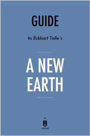 Guide to Eckhart Tolle's A New Earth by Instaread