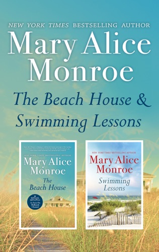 Mary Alice Monroe - The Beach House & Swimming Lessons