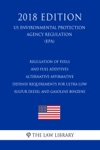 Regulation Of Fuels And Fuel Additives - Alternative Affirmative Defense Requirements For Ultra-low Sulfur Diesel And Gasoline Benzene US Environmental Protection Agency Regulation EPA 2018 Edition