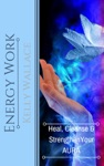 Energy Work - Heal Cleanse And Strengthen Your Aura