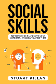 Social Skills: Top 10 Mistakes That Destroy Your Charisma… and How to Avoid Them