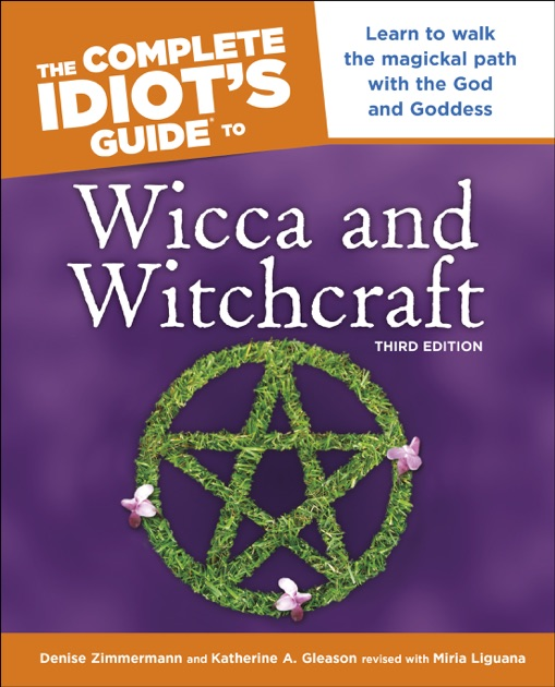 The Complete Idiot's Guide to Wicca and Witchcraft, 3rd Edition by Denise  Zimmerman, Denise Zimmermann & Katherine Gleason on Apple Books