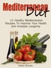 Mediterranean Diet 23 Healthy Mediterranean Recipes To Improve Your Health And Increase Longevity