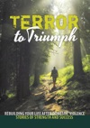 Terror To Triumph Rebuilding Your Life After Domestic Violence  Stories Of Strength And Success