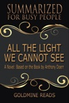 All The Light We Cannot See - Summarized For Busy People A Novel Based On The Book By Anthony Doerr