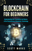 Blockchain for Beginners: Guide to Understanding the Foundation and Basics of the Revolutionary Blockchain Technology Book Cover