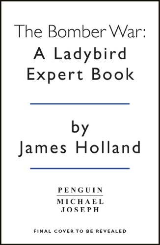 James Holland - The Bomber War: A Ladybird Expert Book