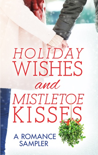 RaeAnne Thayne, Linda Lael Miller, Diana Palmer, Maisey Yates, Sarah Morgan, Sherryl Woods, Sheila Roberts, Brenda Jackson, Shirlee McCoy & Laura Marie Altom - Holiday Wishes and Mistletoe Kisses: A Romance Sampler
