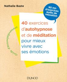 40 exercices d'autohypnose et de méditation pour mieux vivre avec ses émotions