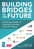 Building Bridges to the Future: Global Case Studies of Teaching and Learning in the 21st Century