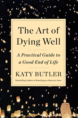 The Art of Dying Well - Katy Butler book
