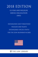 Endangered And Threatened Wildlife And Plants - Endangered Species Status For The Zuni Bluehead Sucker (US Fish And Wildlife Service Regulation) (FWS) (2018 Edition)