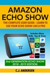 Amazon Echo Show  - The Complete User Guide
