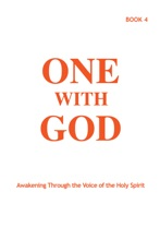 One With God: Awakening Through The Voice Of The Holy Spirit - Book 4