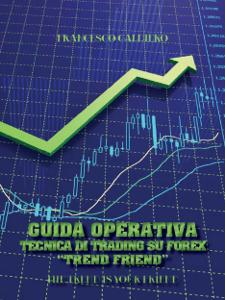 """Guida operativa. Tecnica di trading su Forex """"Trend Friend"""" Libro Cover"""