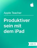 Produktiver sein mit dem iPad iOS11