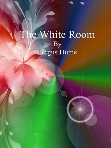 Fergus Hume - The White Room