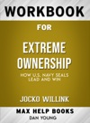 Extreme Ownership How US Navy SEALS Lead And Win By Jocko Willink Max Help Workbooks