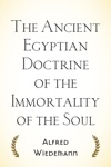 The Ancient Egyptian Doctrine Of The Immortality Of The Soul
