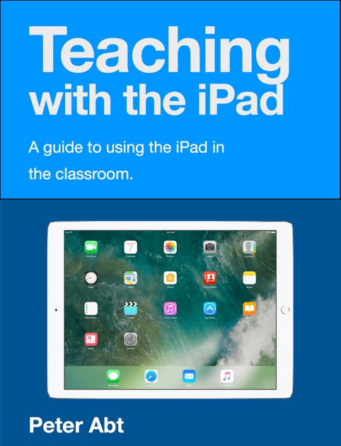 Teaching With The IPad By Peter Abt On Apple Books - Abt ipad