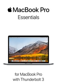MacBook Pro Essentials for MacBook Pro with Thunderbolt 3 book summary